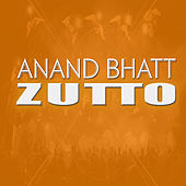 Zutto by Anand Bhatt