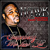 Somebody Who Loves You - Single by H.A.W.K.