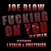 Fucking On You (feat. J Stalin & Philthyrich) - Single by Joe Blow