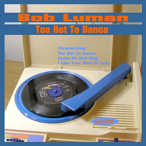 Too Hot to Dance by Bob Luman
