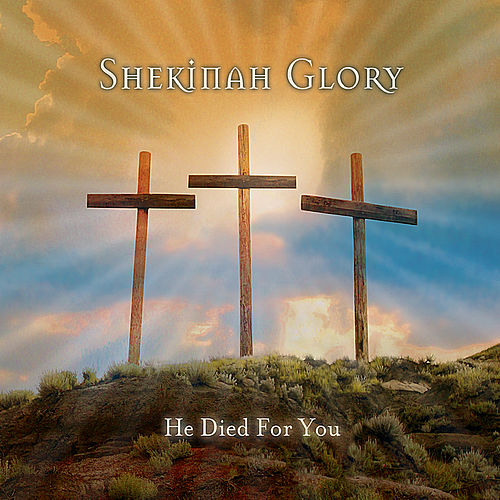 He Died for You by Shekinah Glory Ministry