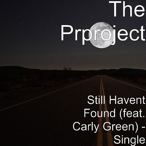 Still Havent Found (feat. Carly Green) - Single by PR Project