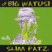 The Big Watusi by Slim Fatz