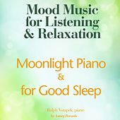 Moonlight Piano for Good Sleep (Mood Music for Listening and Relaxation) by Ralph Votapek