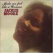 Make Me Feel Like A Woman by Jackie Moore