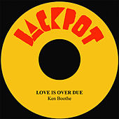 Love Is Over Due by Ken Boothe