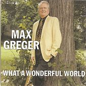 What a Wonderful World by Max Greger