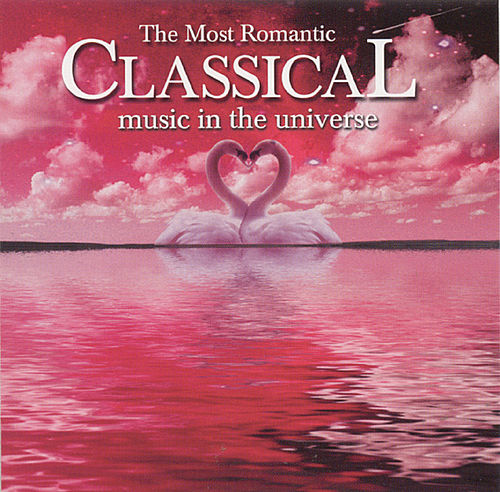 The Most Romantic classical music in the universe by Various Artists