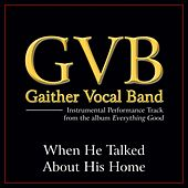 When He Talked About His Home Performance Tracks by Gaither Vocal Band