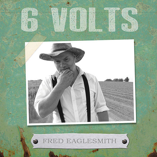 6 Volts by Fred Eaglesmith