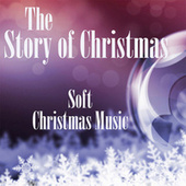 Soft Christmas Music - The Story of Christmas by Soft Christmas Music