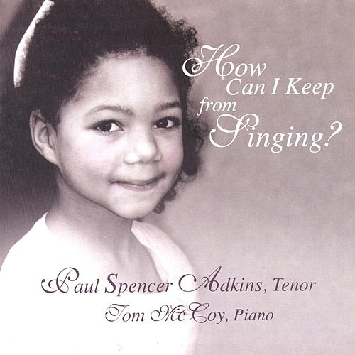 How Can I Keep From Singing? by Paul Spencer Adkins
