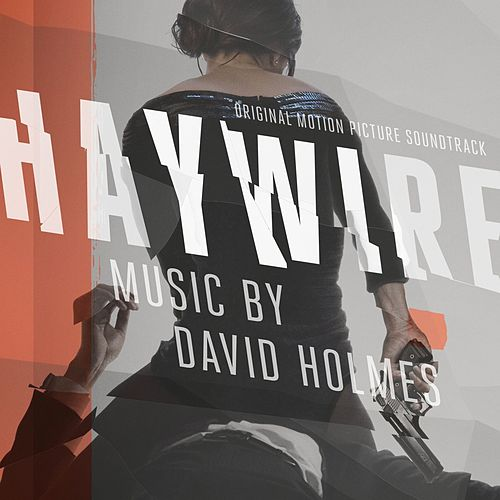 Haywire Original Motion Picture Sountrack by David Holmes