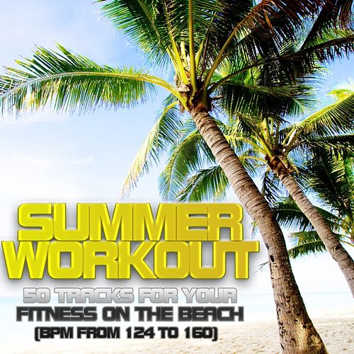 Summer Workout: 50 Tracks for Your Fitness On the Beach by Various Artists