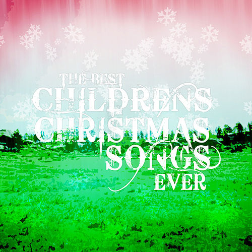 The Best Childrens Christmas Songs Ever by Christmas Children's Chorus