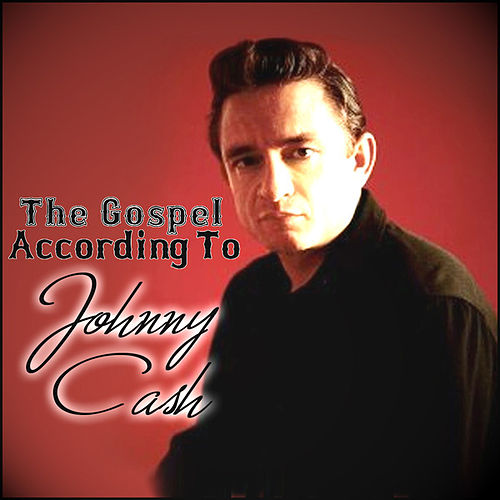The Gospel According To Johnny  Cash by Johnny Cash