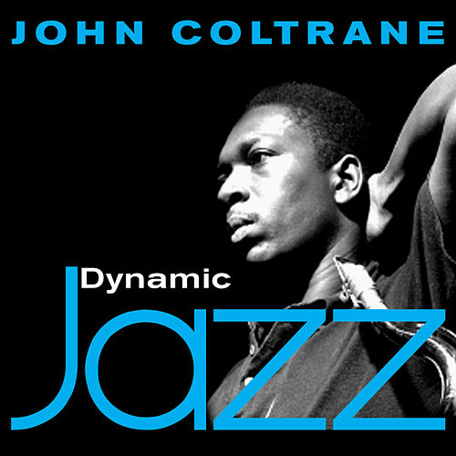 Dynamic Jazz - John Coltrane by John Coltrane