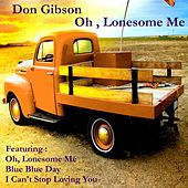 Oh, Lonesome Me by Don Gibson