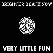 Very Little Fun by Brighter Death Now