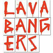 Lava Bangers by Lazerbeak