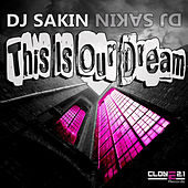 This Is Our Dream by DJ Sakin
