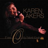 If We Only Have Love by Karen Akers
