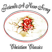 A New Song - Christian Classics by Friends