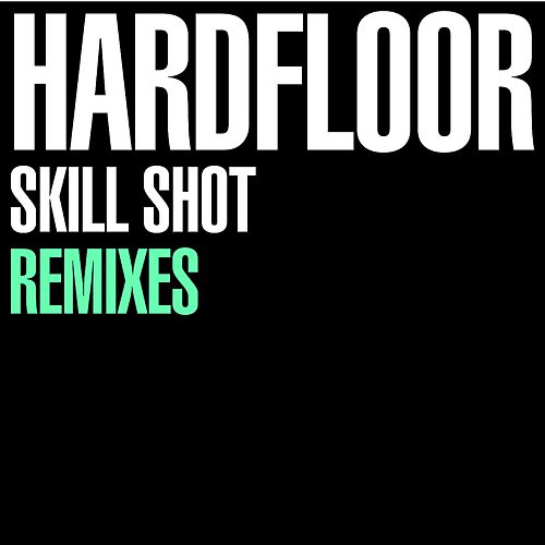 Skill Shot Remixes by Hardfloor