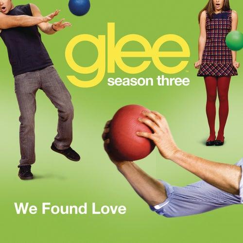We Found Love (Glee Cast Version) by Glee Cast