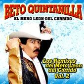 Los Remixes Del Mero Leon Del Corrido Vol. 2 by Beto Quintanilla El Mero Leon Del Corrido
