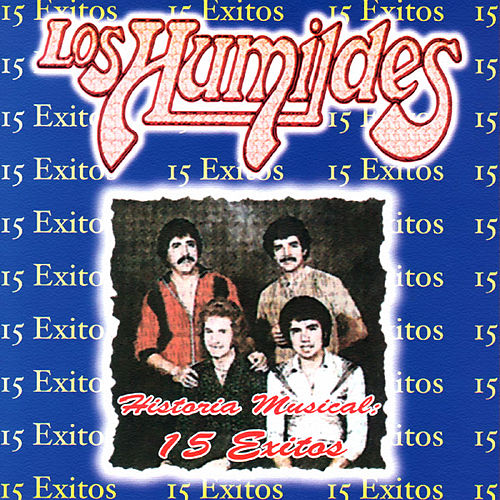 Historia Musical: 15 Exitos by Los Humildes