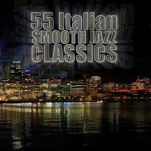 55 Italian Smooth Jazz Classics by Various Artists