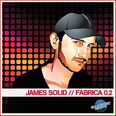 James Solid Presents Fabrica 0.2 von Various Artists
