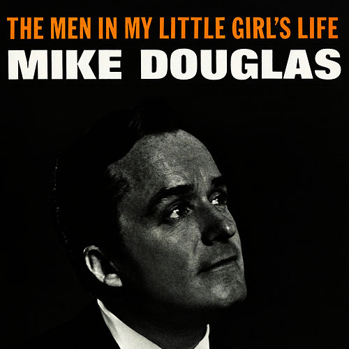 The Men in My Little Girl's Life by Mike Douglas