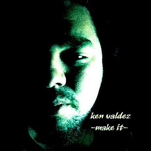 Make It by Ken Valdez