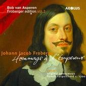 Froberger Edition, Vol. 3: Hommage à l'Empereur by Bob van Asperen