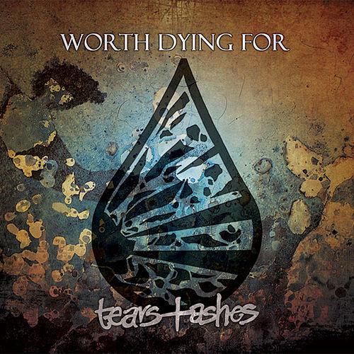 Tears and Ashes by Worth Dying For