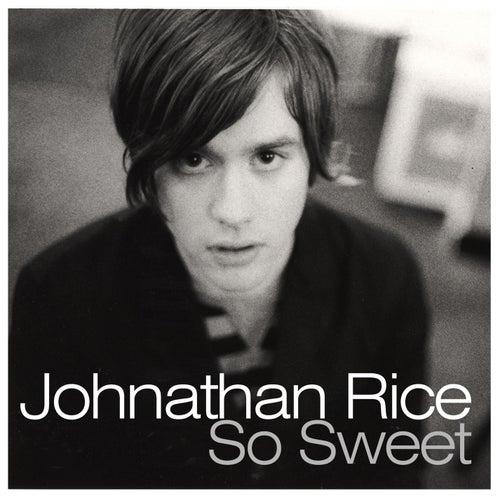 So Sweet by Johnathan Rice