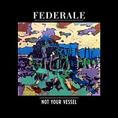 Not Your Vessel by Federale