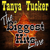 The Biggest Hits Live by Tanya Tucker