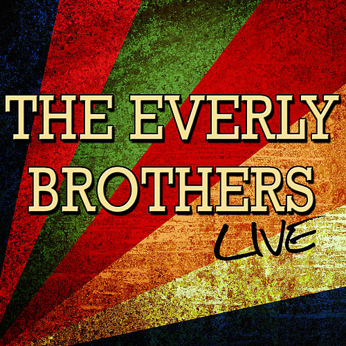 The Everly Brothers: Live by The Everly Brothers
