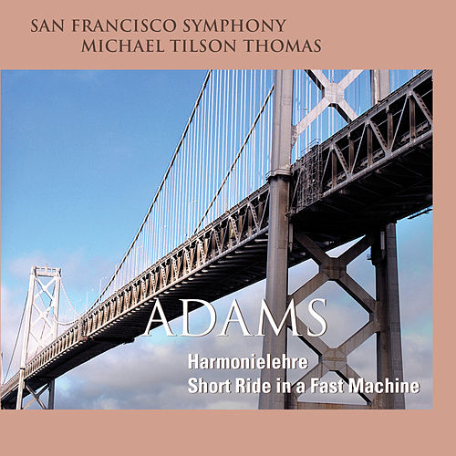 Adams: Harmonielehre - Short Ride in a Fast Machine by San Francisco Symphony
