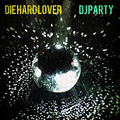 Die Hard Lover by DJ Party