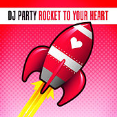 Rocket To Your Heart by DJ Party