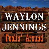 Foolin' Around by Waylon Jennings