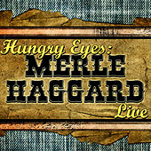 Hungry Eyes: Merle Haggard Live by Merle Haggard