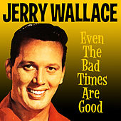 Even the Bad Times Are Good by Jerry Wallace