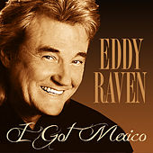 I Got Mexico by Eddy Raven