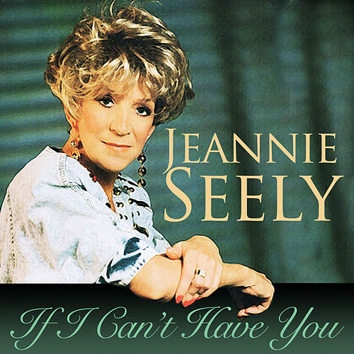 If I Can't Have You by Jeannie Seely