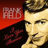 I Love You Because by Frank Ifield